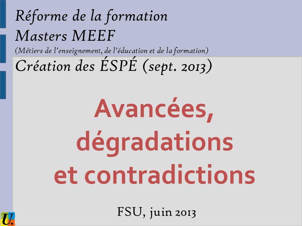 Avancées, dégradations et contradictions FSU, juin 2013 Réforme de la formation Masters MEEF (Métiers de lenseignement, de léducation et de la formati