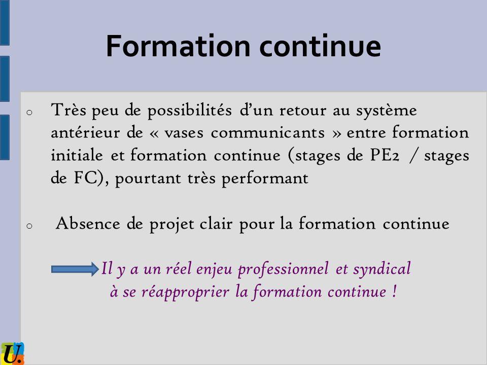 Formation continue o Très peu de possibilités dun retour au système antérieur de « vases communicants » entre formation initiale et formation continue