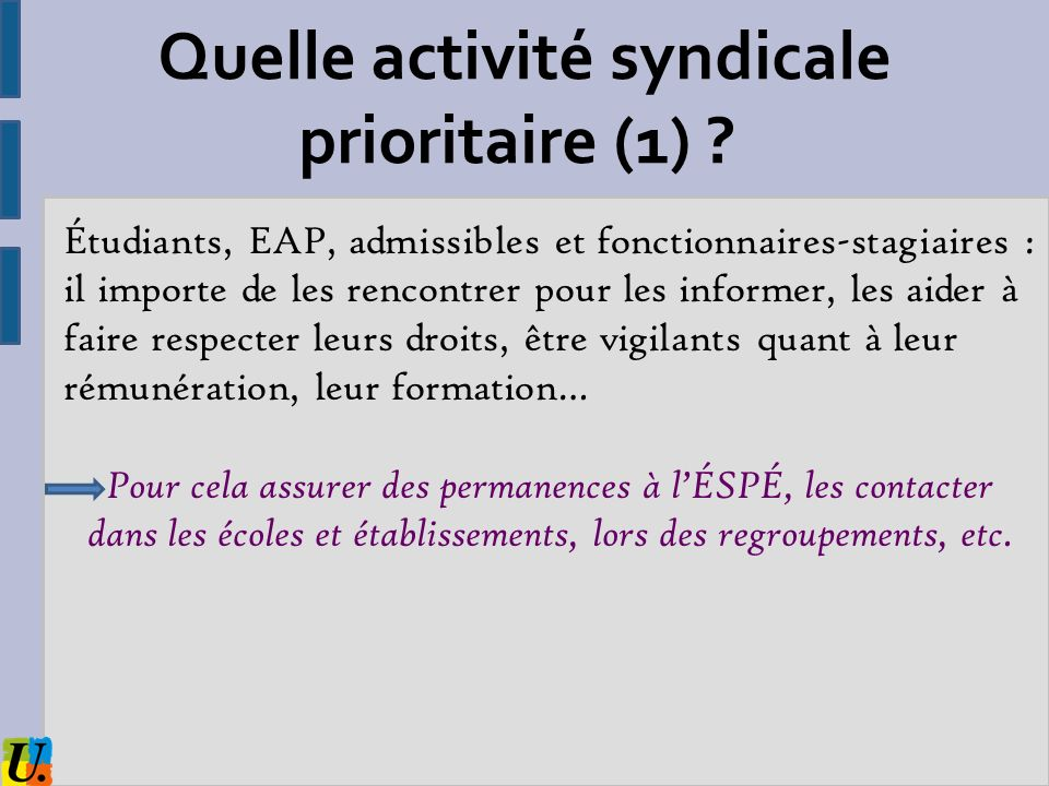 Quelle activité syndicale prioritaire (1) ? Étudiants, EAP, admissibles et fonctionnaires-stagiaires : il importe de les rencontrer pour les informer,