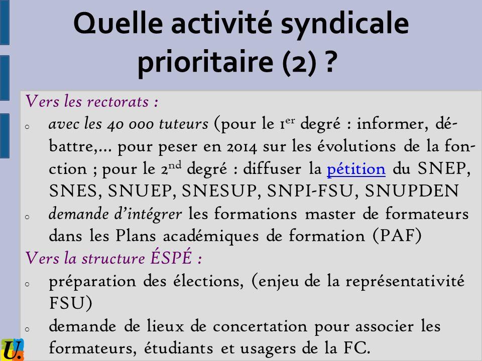 Quelle activité syndicale prioritaire (2) ? Vers les rectorats : o avec les 40 000 tuteurs (pour le 1 er degré : informer, dé- battre,… pour peser en