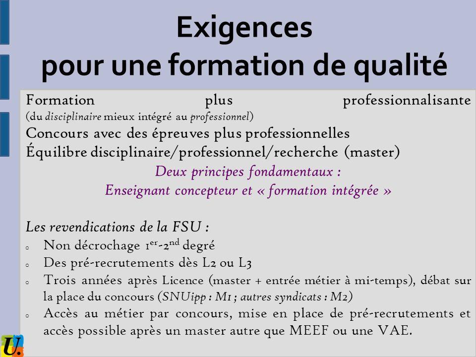 Exigences pour une formation de qualité Formation plus professionnalisante (du disciplinaire mieux intégré au professionnel ) Concours avec des épreuv