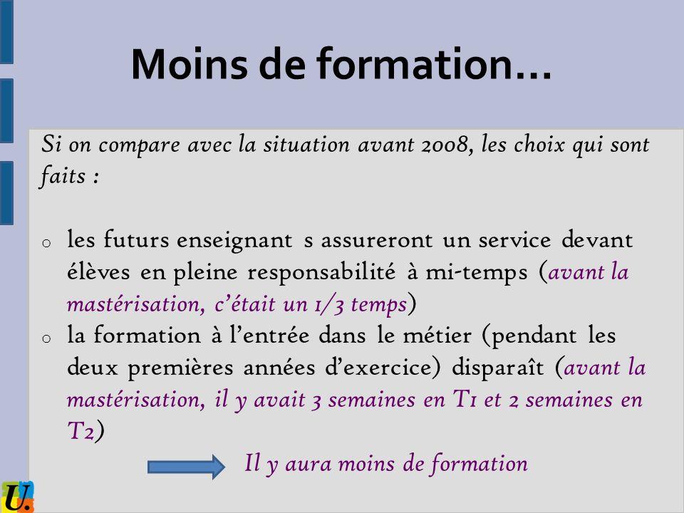 Moins de formation… Si on compare avec la situation avant 2008, les choix qui sont faits : o les futurs enseignant s assureront un service devant élèv