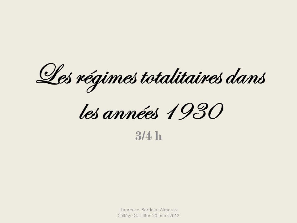 Les régimes totalitaires dans les années 1930 3/4 h Laurence Bardeau-Almeras Collège G. Tillion 20 mars 2012