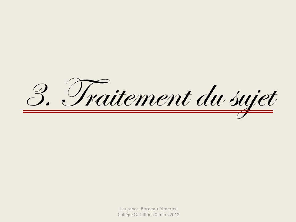 3. Traitement du sujet Laurence Bardeau-Almeras Collège G. Tillion 20 mars 2012