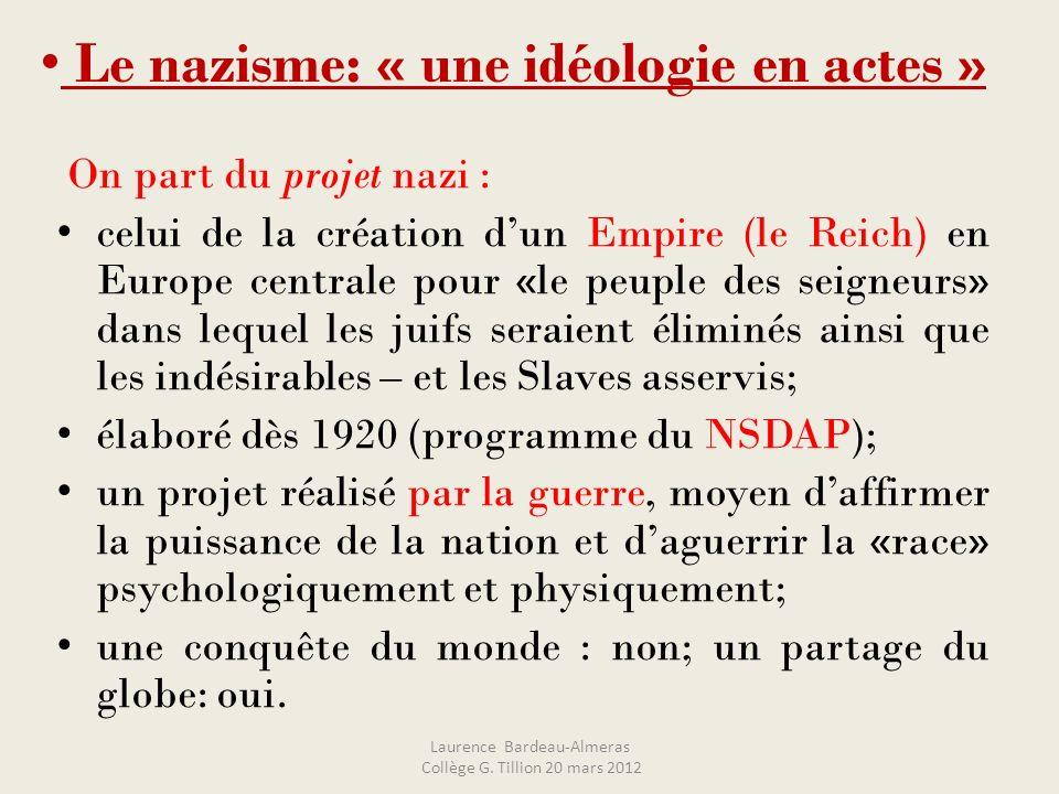 Le nazisme: « une idéologie en actes » On part du projet nazi : celui de la création dun Empire (le Reich) en Europe centrale pour «le peuple des seig