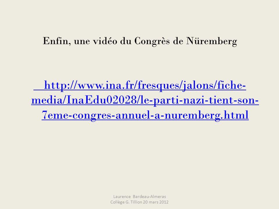 Enfin, une vidéo du Congrès de Nüremberg http://www.ina.fr/fresques/jalons/fiche- media/InaEdu02028/le-parti-nazi-tient-son- 7eme-congres-annuel-a-nur
