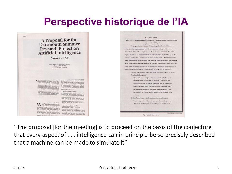 © Froduald Kabanza16IFT615 Objectifs du cours Acquérir une connaissance générale de lIA (les différents domaines, quelques problèmes dans chaque domaine, différentes méthodes et quelques applications typiques) Comment.