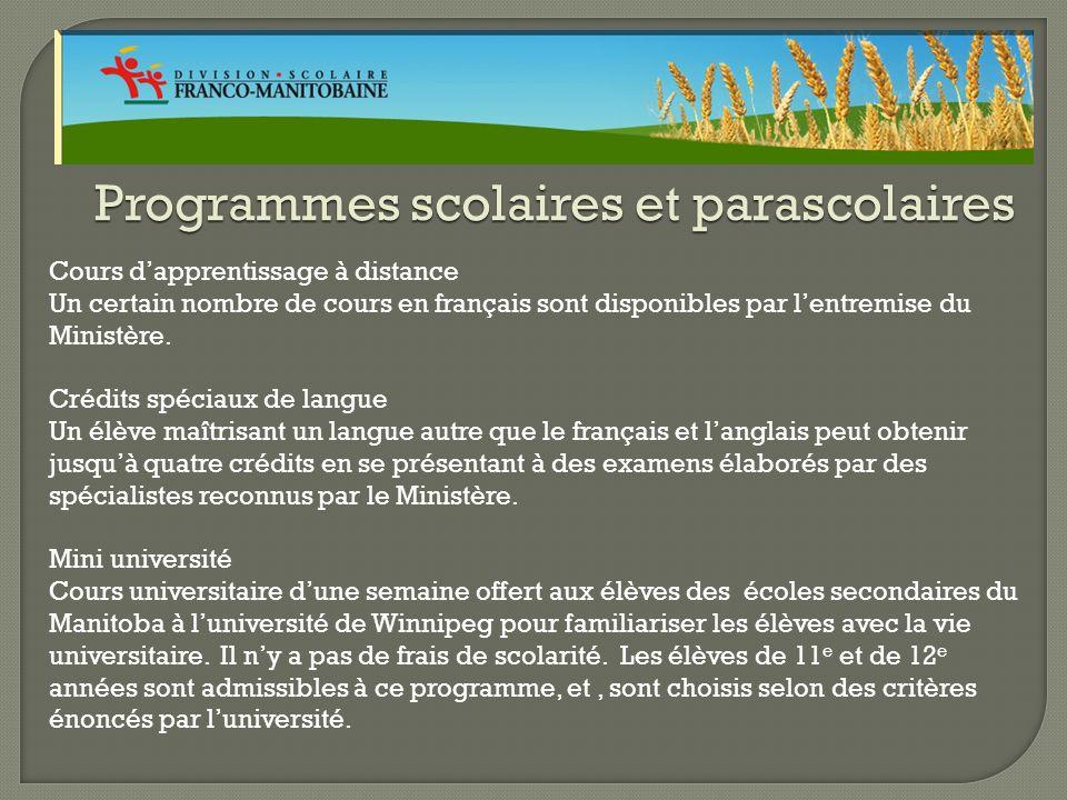Programmes scolaires et parascolaires Cours dapprentissage à distance Un certain nombre de cours en français sont disponibles par lentremise du Ministère.