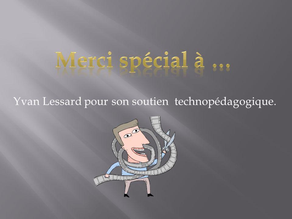 Yvan Lessard pour son soutien technopédagogique.