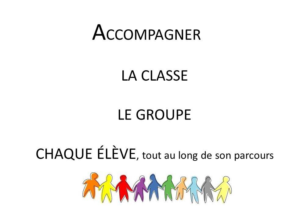 A CCOMPAGNER LA CLASSE LE GROUPE CHAQUE ÉLÈVE, tout au long de son parcours