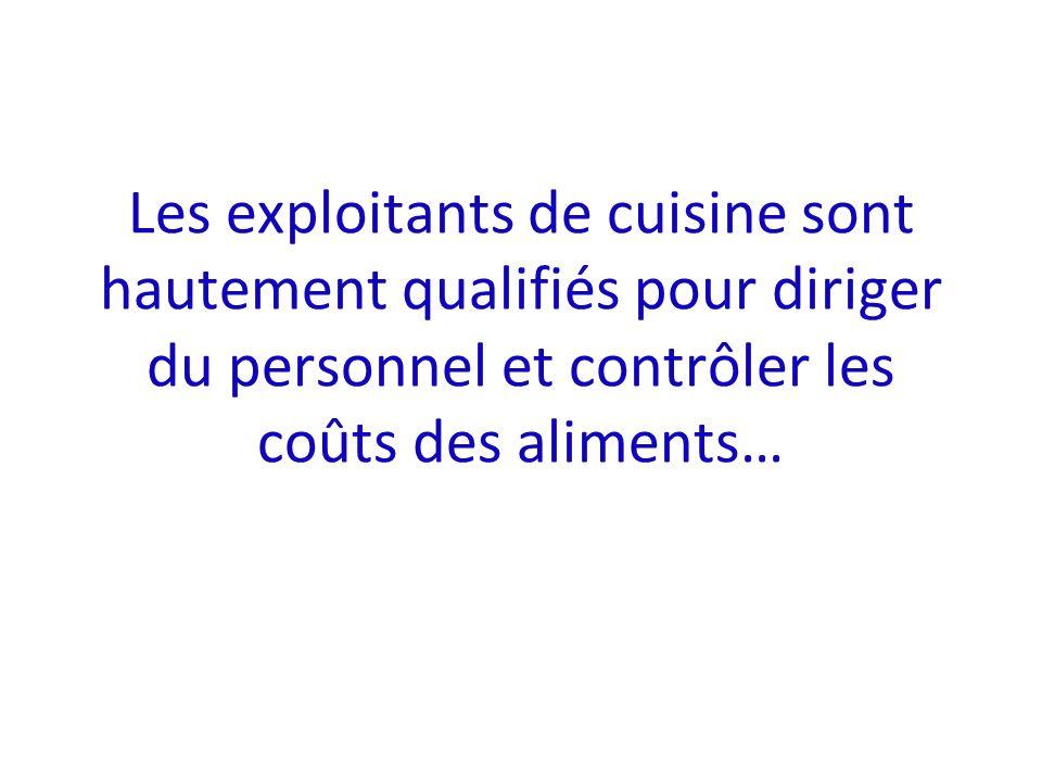 Les exploitants de cuisine sont hautement qualifiés pour diriger du personnel et contrôler les coûts des aliments…