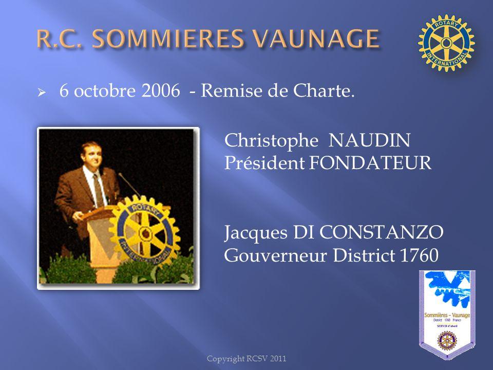 6 octobre 2006 - Remise de Charte. Christophe NAUDIN Président FONDATEUR Jacques DI CONSTANZO Gouverneur District 1760 Copyright RCSV 2011