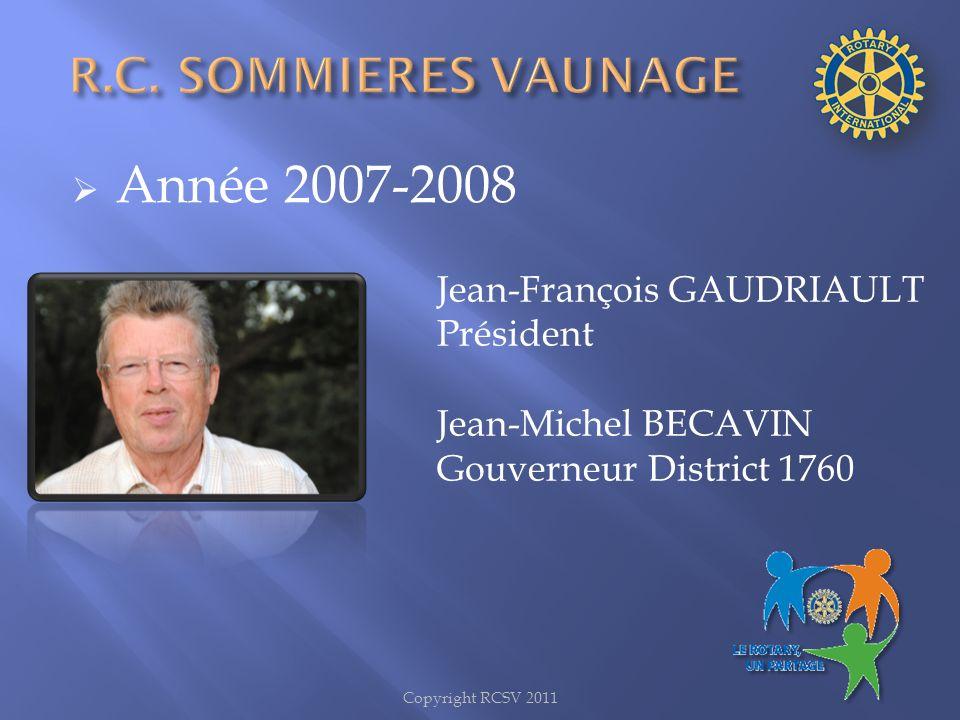 Année 2007-2008 Jean-François GAUDRIAULT Président Jean-Michel BECAVIN Gouverneur District 1760 Copyright RCSV 2011