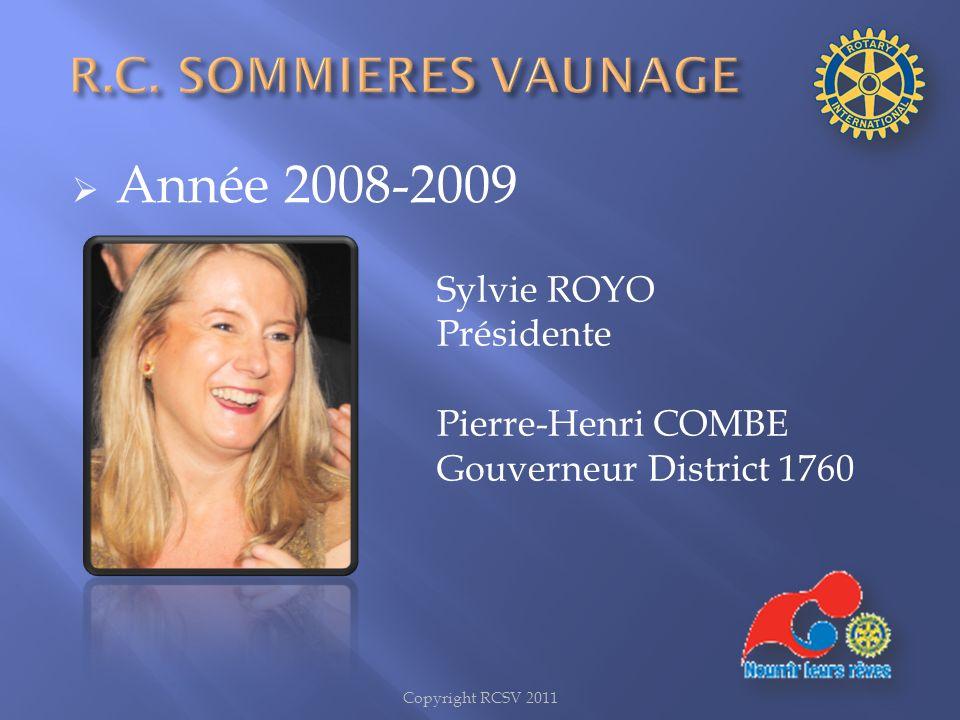 Année 2008-2009 Sylvie ROYO Présidente Pierre-Henri COMBE Gouverneur District 1760 Copyright RCSV 2011