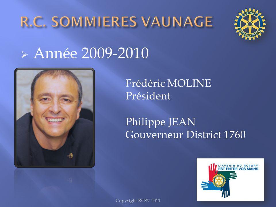 Année 2009-2010 Frédéric MOLINE Président Philippe JEAN Gouverneur District 1760 Copyright RCSV 2011