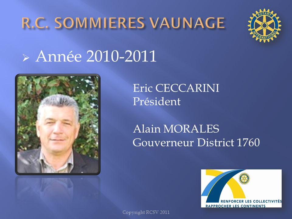 Année 2010-2011 Eric CECCARINI Président Alain MORALES Gouverneur District 1760 Copyright RCSV 2011