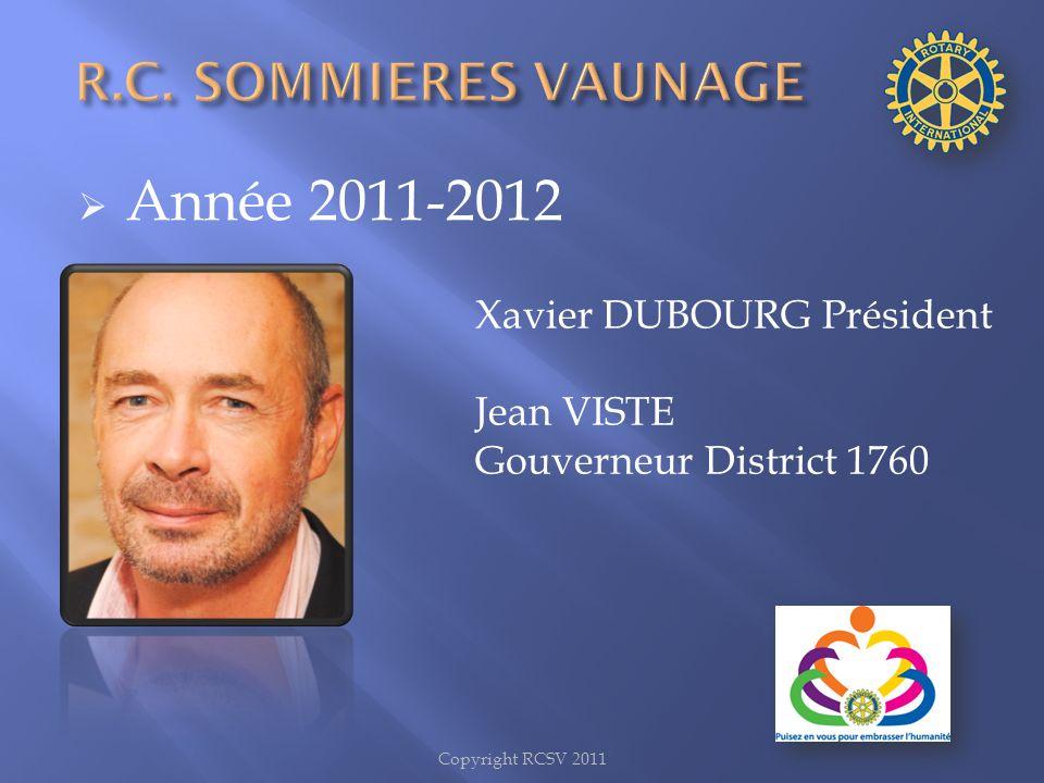 Année 2011-2012 Xavier DUBOURG Président Jean VISTE Gouverneur District 1760 Copyright RCSV 2011