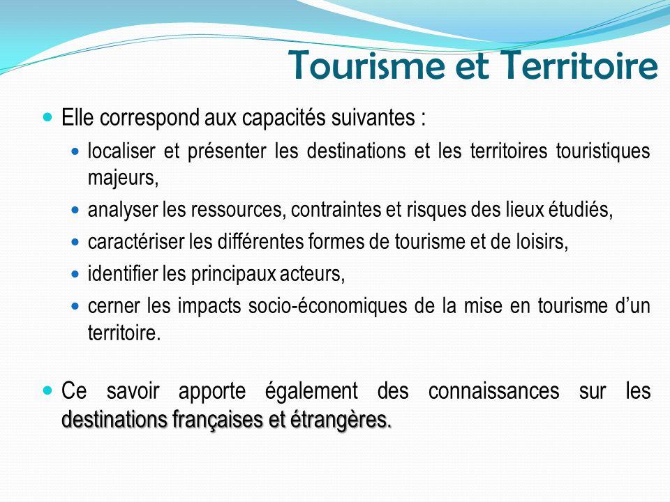 Tourisme et Territoire Elle correspond aux capacités suivantes : localiser et présenter les destinations et les territoires touristiques majeurs, anal