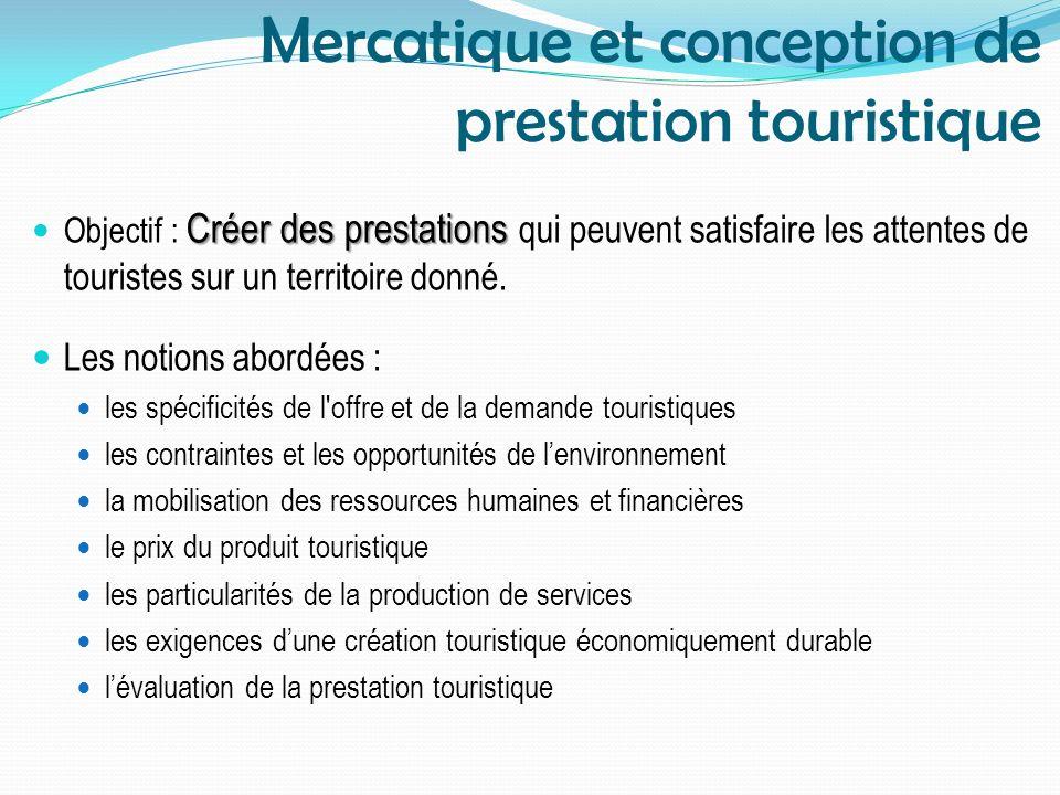 Mercatique et conception de prestation touristique Créer des prestations Objectif : Créer des prestations qui peuvent satisfaire les attentes de touri