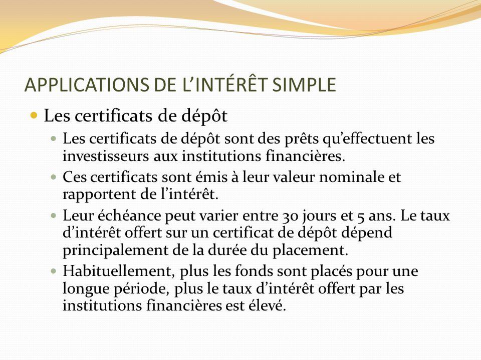 APPLICATIONS DE LINTÉRÊT SIMPLE Les certificats de dépôt Les certificats de dépôt sont des prêts queffectuent les investisseurs aux institutions finan
