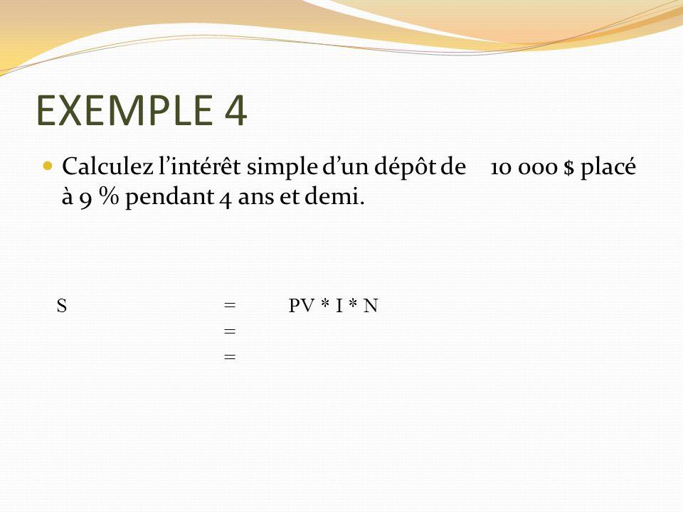 EXEMPLE 4 Calculez lintérêt simple dun dépôt de 10 000 $ placé à 9 % pendant 4 ans et demi. S =PV * I * N = =