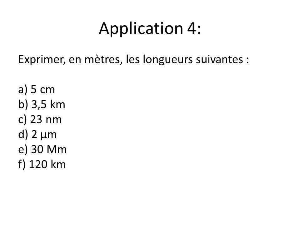 Application 4: Exprimer, en mètres, les longueurs suivantes : a) 5 cm b) 3,5 km c) 23 nm d) 2 μm e) 30 Mm f) 120 km