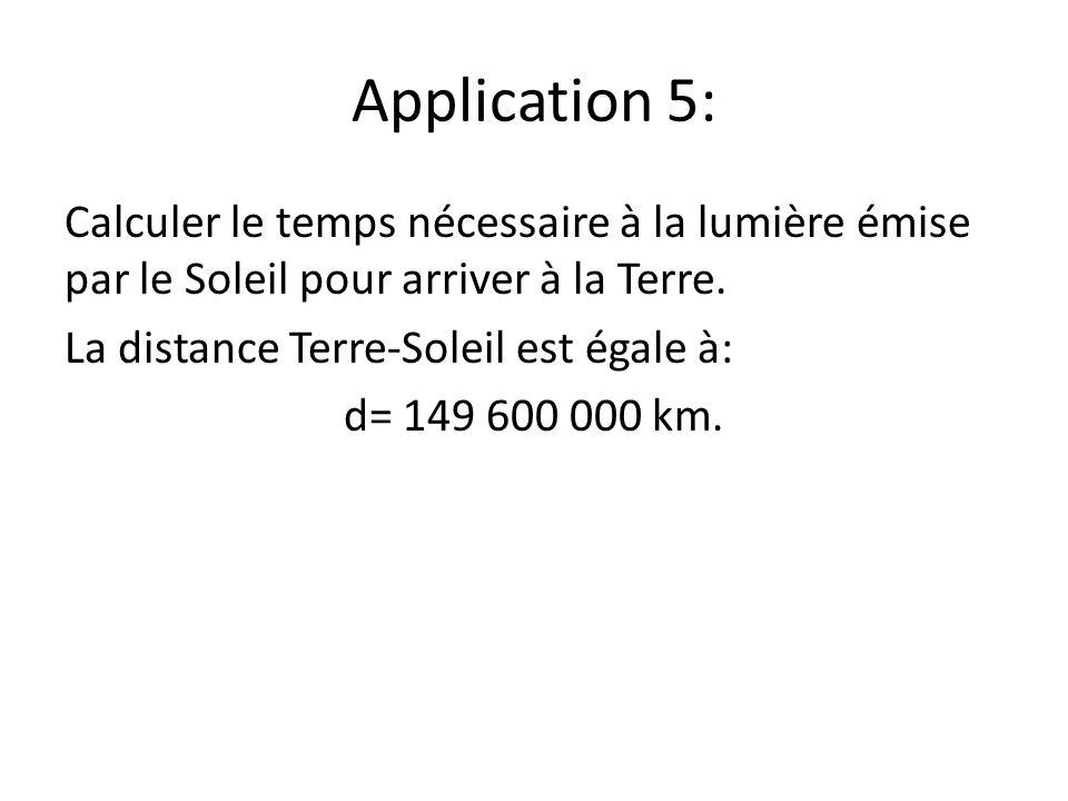 Application 5: Calculer le temps nécessaire à la lumière émise par le Soleil pour arriver à la Terre. La distance Terre-Soleil est égale à: d= 149 600