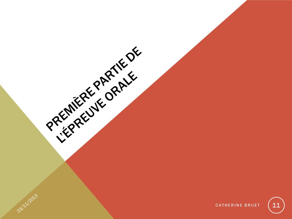 PREMIÈRE PARTIE DE LÉPREUVE ORALE 23/11/2013 CATHERINE BRUET 11