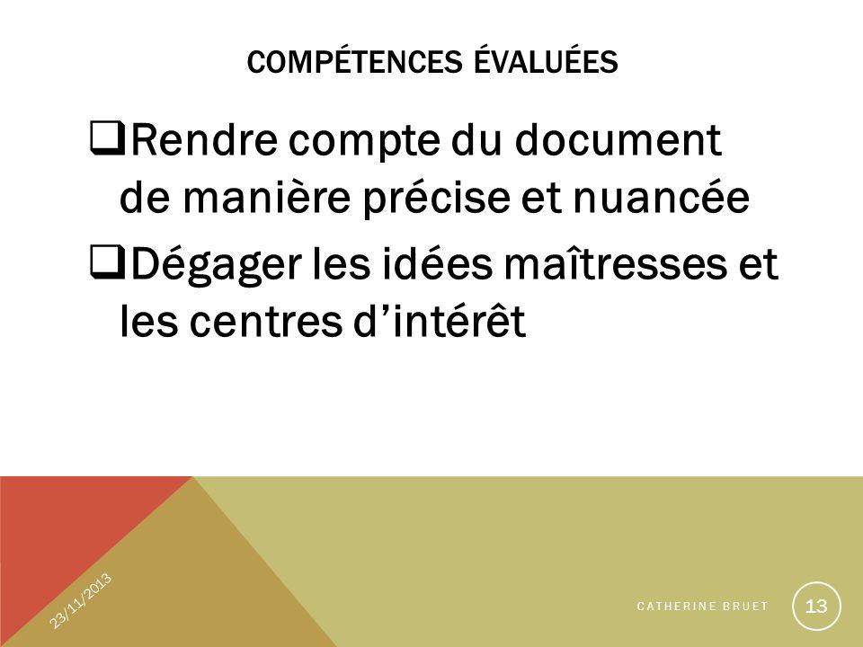 COMPÉTENCES ÉVALUÉES Rendre compte du document de manière précise et nuancée Dégager les idées maîtresses et les centres dintérêt 23/11/2013 CATHERINE