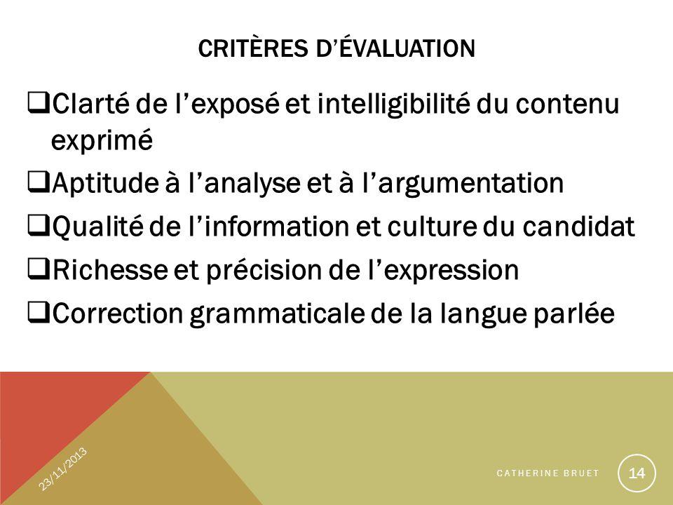 CRITÈRES DÉVALUATION Clarté de lexposé et intelligibilité du contenu exprimé Aptitude à lanalyse et à largumentation Qualité de linformation et cultur