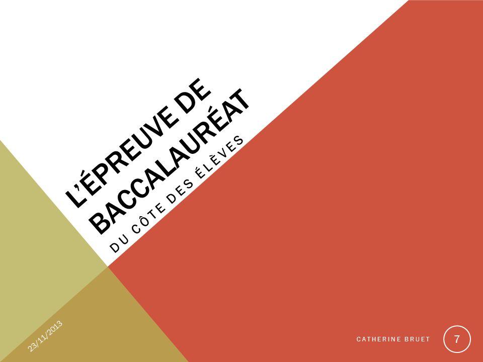 LÉPREUVE DE BACCALAURÉAT DU CÔTE DES ÉLÈVES 23/11/2013 CATHERINE BRUET 7