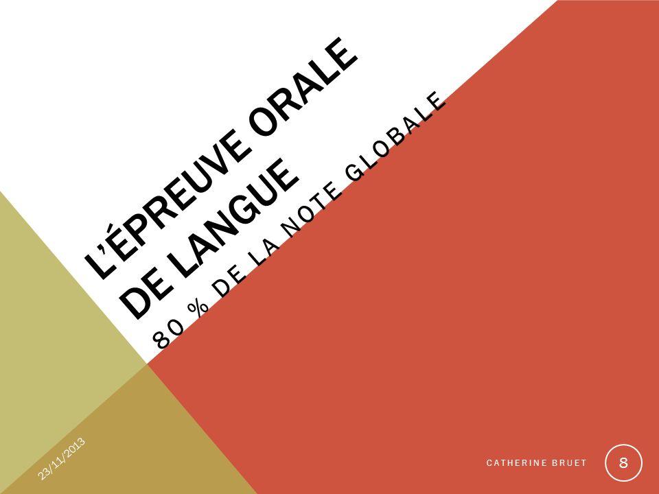 LÉPREUVE ORALE DE LANGUE 80 % DE LA NOTE GLOBALE 23/11/2013 CATHERINE BRUET 8