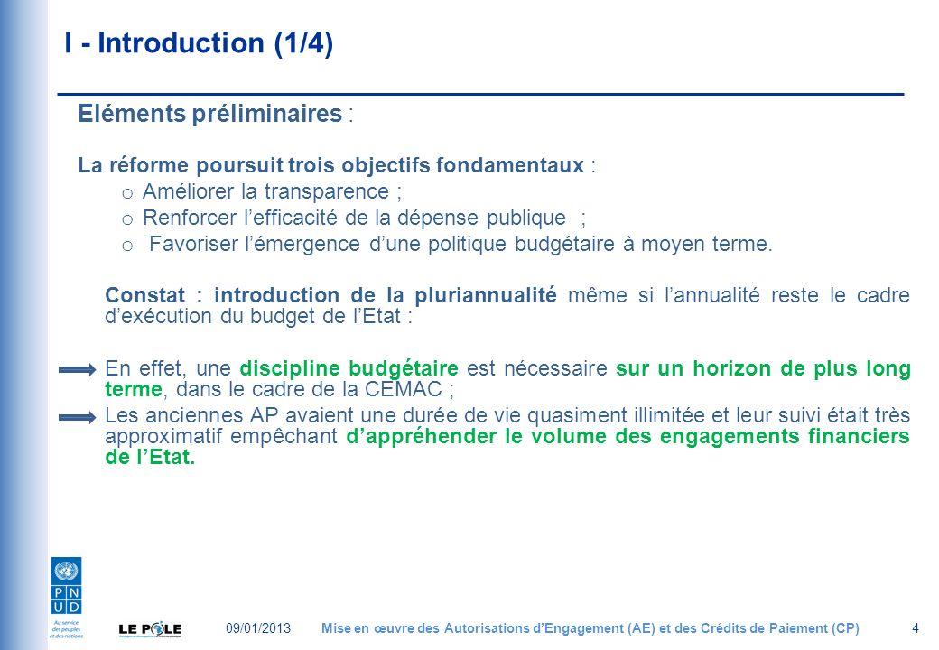 I - Introduction (1/4) Eléments préliminaires : La réforme poursuit trois objectifs fondamentaux : o Améliorer la transparence ; o Renforcer lefficacité de la dépense publique ; o Favoriser lémergence dune politique budgétaire à moyen terme.