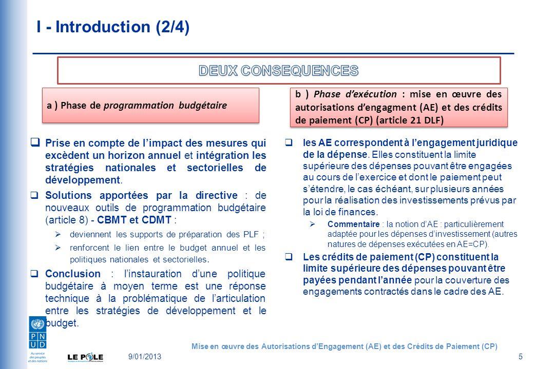 9/01/20135 I - Introduction (2/4) a ) Phase de programmation budgétaire Prise en compte de limpact des mesures qui excèdent un horizon annuel et intégration les stratégies nationales et sectorielles de développement.