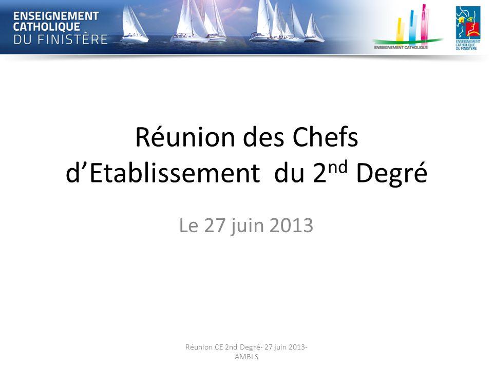 Réunion des Chefs dEtablissement du 2 nd Degré Le 27 juin 2013 Réunion CE 2nd Degré- 27 juin 2013- AMBLS