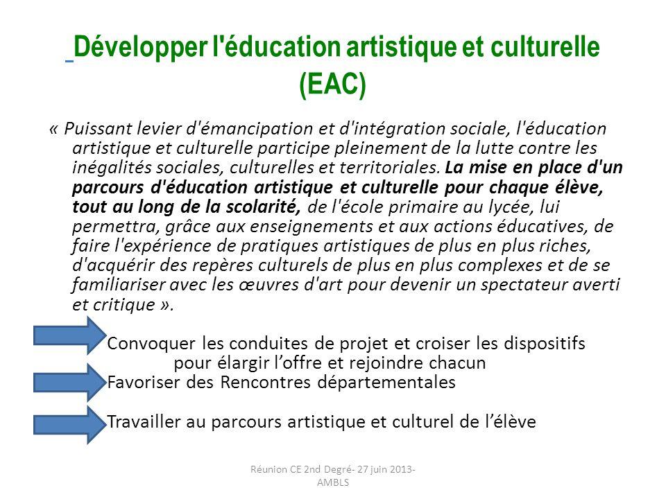 Développer l éducation artistique et culturelle (EAC) « Puissant levier d émancipation et d intégration sociale, l éducation artistique et culturelle participe pleinement de la lutte contre les inégalités sociales, culturelles et territoriales.