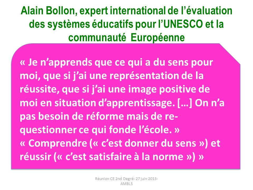 Alain Bollon, expert international de lévaluation des systèmes éducatifs pour lUNESCO et la communauté Européenne « Je napprends que ce qui a du sens pour moi, que si jai une représentation de la réussite, que si jai une image positive de moi en situation dapprentissage.