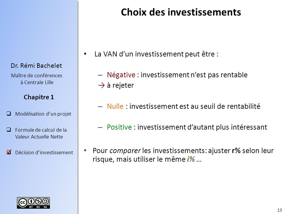 13 Dr. Rémi Bachelet Maître de conférences à Centrale Lille Modélisation dun projet Formule de calcul de la Valeur Actuelle Nette Décision dinvestisse