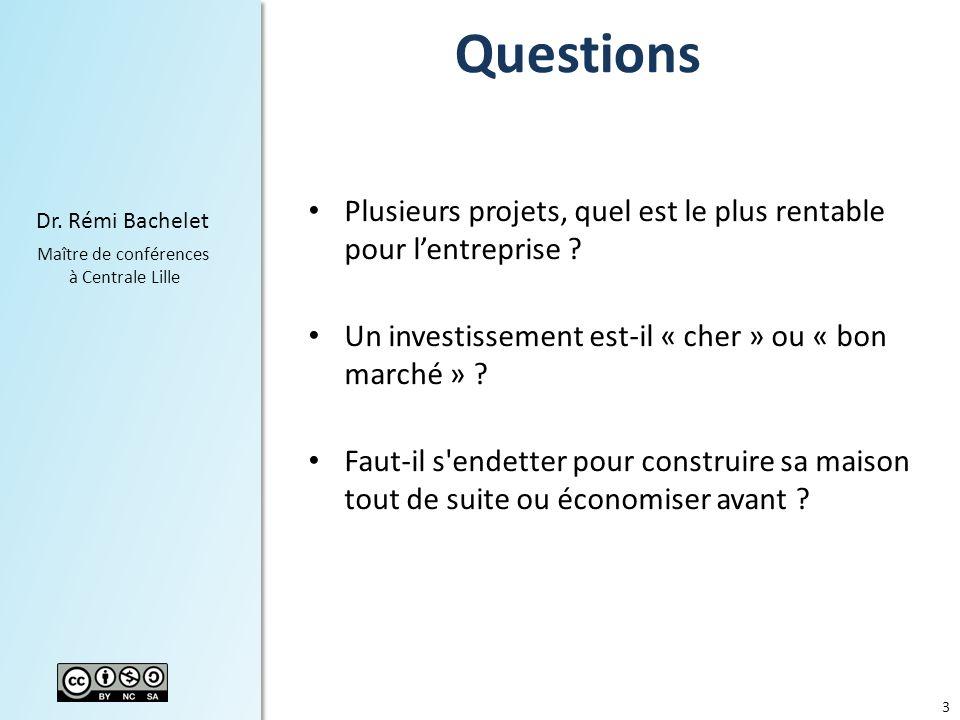 3 Dr. Rémi Bachelet Maître de conférences à Centrale Lille Plusieurs projets, quel est le plus rentable pour lentreprise ? Un investissement est-il «