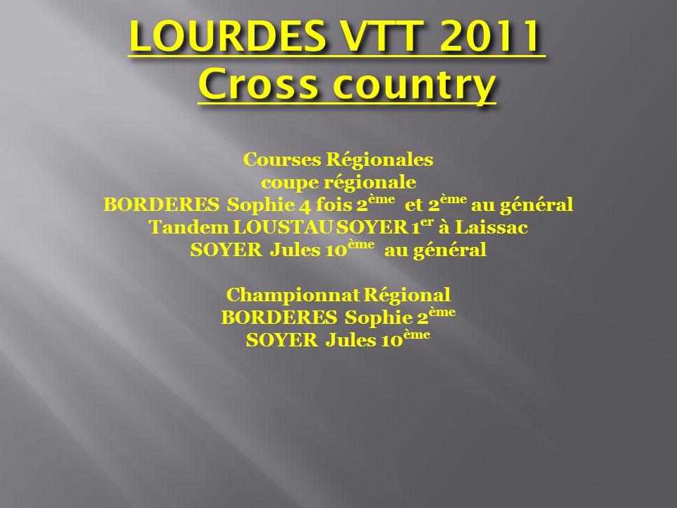 LOURDES VTT 2011 Cross country Courses Régionales coupe régionale BORDERES Sophie 4 fois 2 ème et 2 ème au général Tandem LOUSTAU SOYER 1 er à Laissac