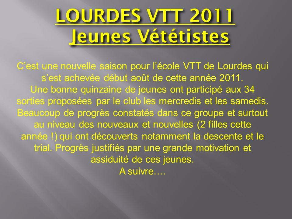 LOURDES VTT 2011 Jeunes Vététistes Cest une nouvelle saison pour lécole VTT de Lourdes qui sest achevée début août de cette année 2011. Une bonne quin