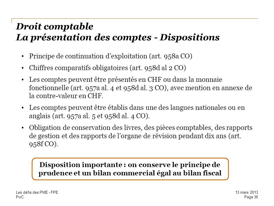 PwC Droit comptable La présentation des comptes - Dispositions Principe de continuation dexploitation (art. 958a CO) Chiffres comparatifs obligatoires