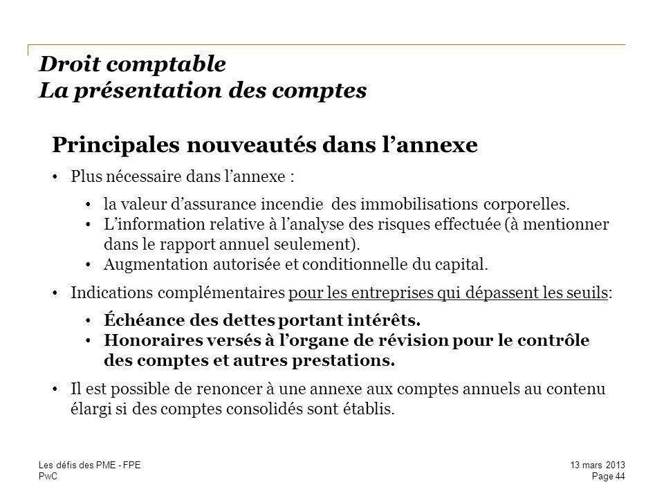 PwC Droit comptable La présentation des comptes Principales nouveautés dans lannexe Plus nécessaire dans lannexe : la valeur dassurance incendie des i