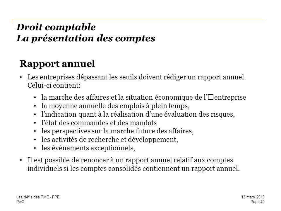 PwC Droit comptable La présentation des comptes Rapport annuel Les entreprises dépassant les seuils doivent rédiger un rapport annuel. Celui-ci contie