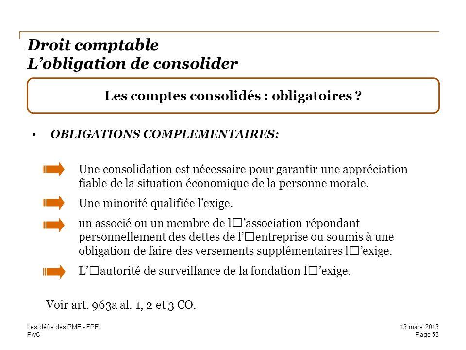 PwC Droit comptable Lobligation de consolider Les comptes consolidés : obligatoires ? OBLIGATIONS COMPLEMENTAIRES: Une consolidation est nécessaire po
