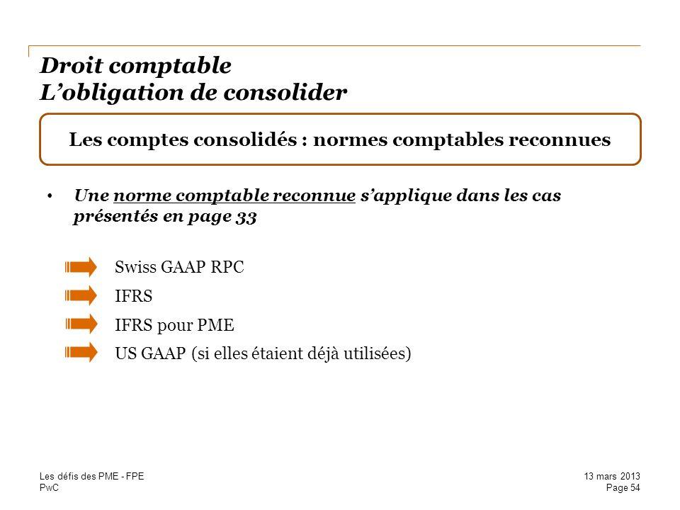 PwC Droit comptable Lobligation de consolider Les comptes consolidés : normes comptables reconnues Une norme comptable reconnue sapplique dans les cas