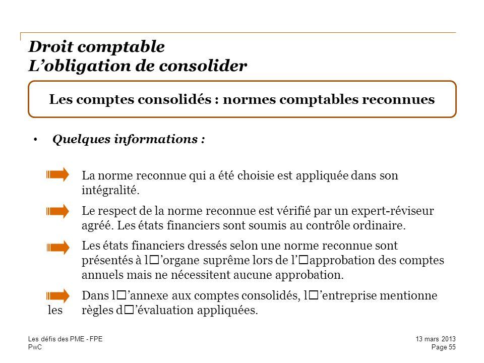 PwC Droit comptable Lobligation de consolider Les comptes consolidés : normes comptables reconnues Quelques informations : La norme reconnue qui a été