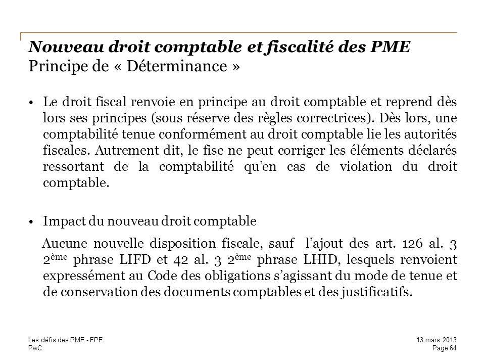 PwC Nouveau droit comptable et fiscalité des PME Principe de « Déterminance » Le droit fiscal renvoie en principe au droit comptable et reprend dès lo