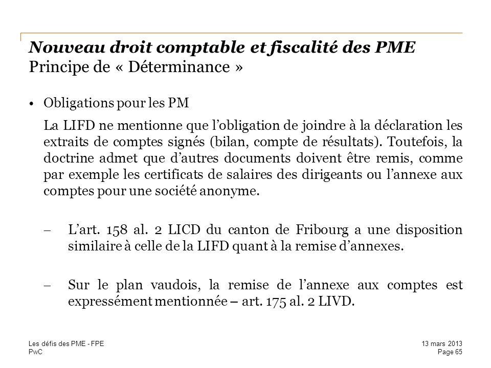 PwC Nouveau droit comptable et fiscalité des PME Principe de « Déterminance » Obligations pour les PM La LIFD ne mentionne que lobligation de joindre