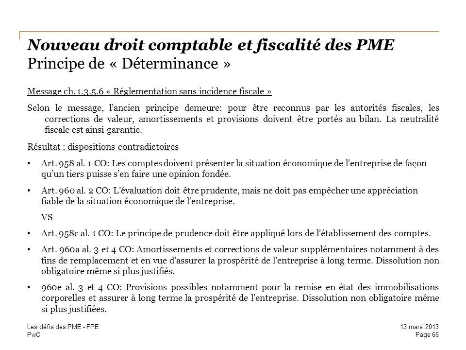 PwC Nouveau droit comptable et fiscalité des PME Principe de « Déterminance » Message ch. 1.3.5.6 « Réglementation sans incidence fiscale » Selon le m